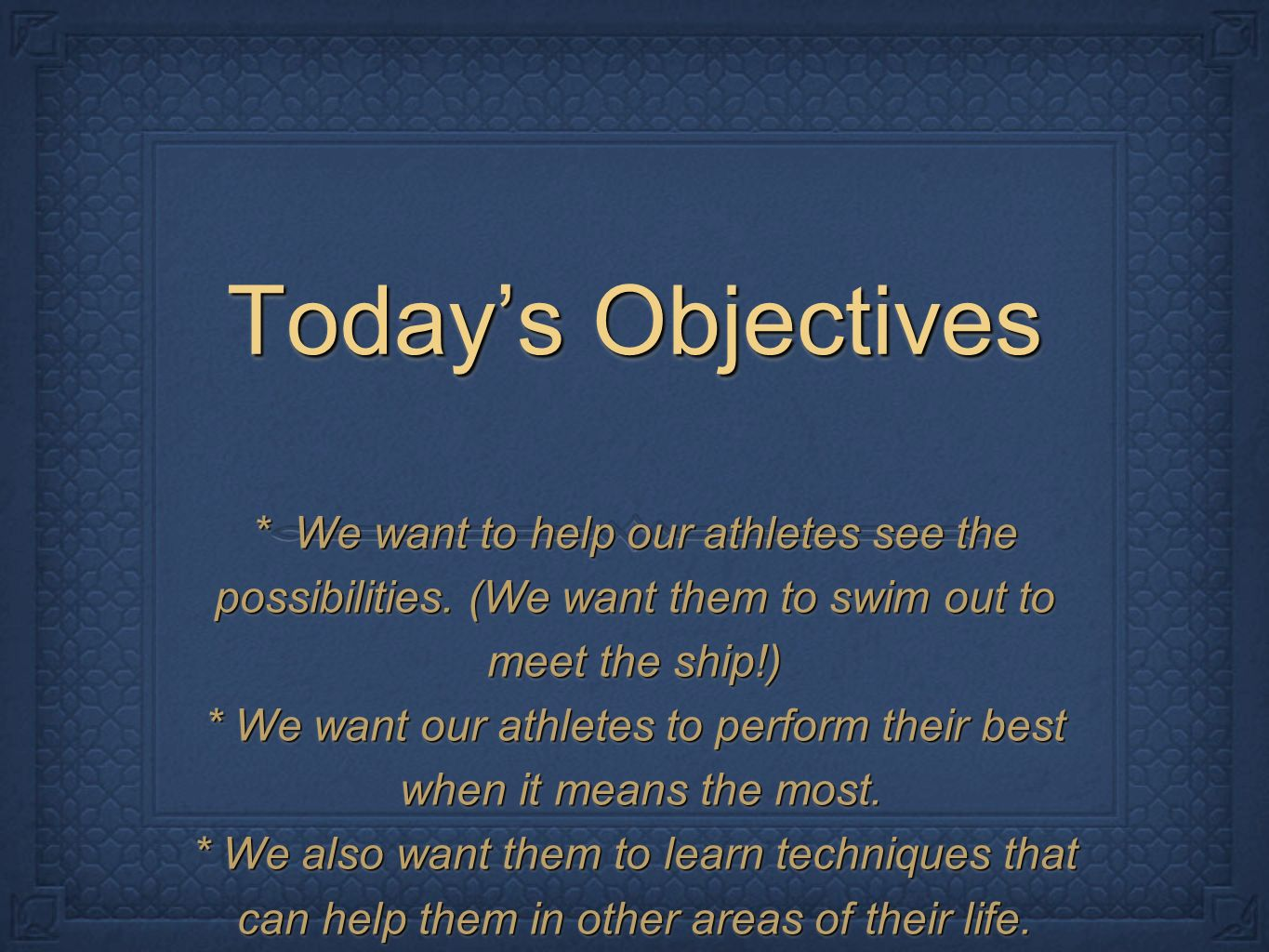 Todays Objectives * We want to help our athletes see the possibilities.