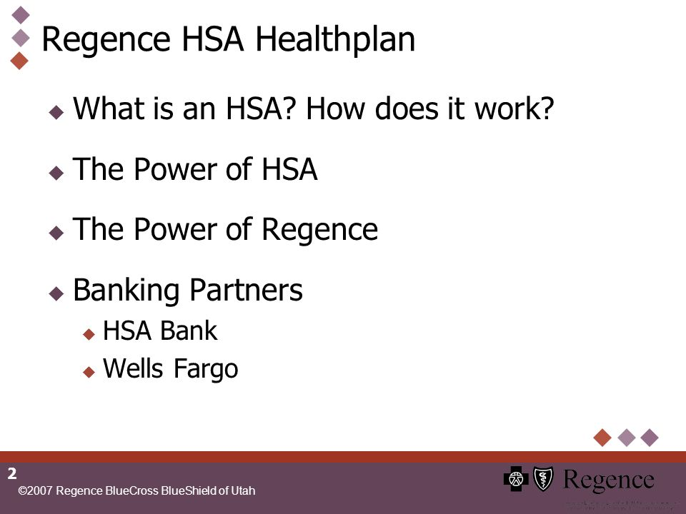 ©2007 Regence BlueCross BlueShield of Utah 3 What is an HSA? How does it work?