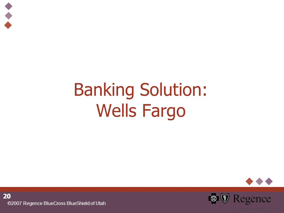 ©2007 Regence BlueCross BlueShield of Utah 20 Banking Solution: Wells Fargo