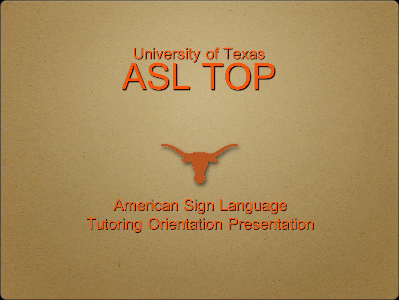 University of Texas ASL TOP American Sign Language Tutoring Orientation Presentation