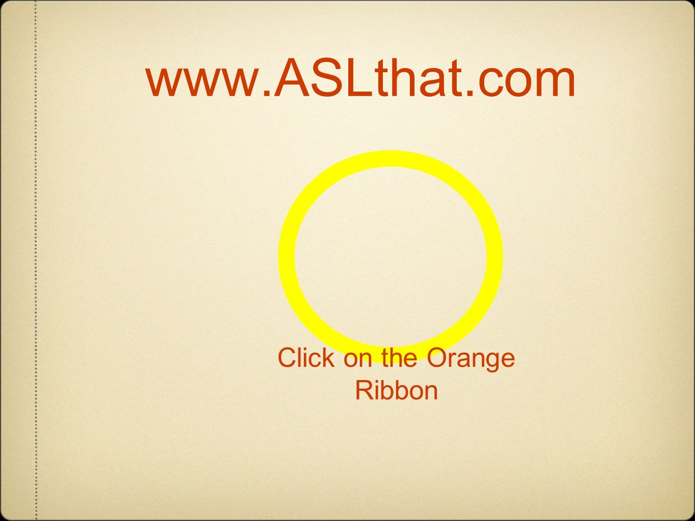 www.ASLthat.com Click on the Orange Ribbon