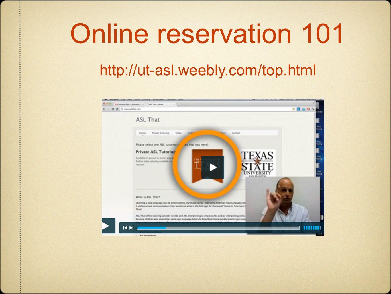 Online reservation 101 http://ut-asl.weebly.com/top.html Online reservation 101 http://ut-asl.weebly.com/top.html