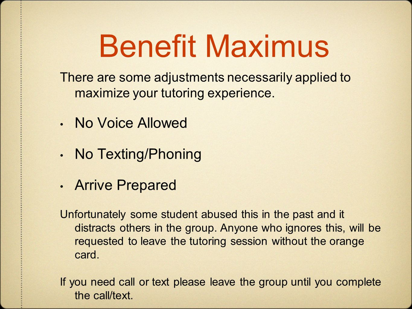 Benefit Maximus There are some adjustments necessarily applied to maximize your tutoring experience.