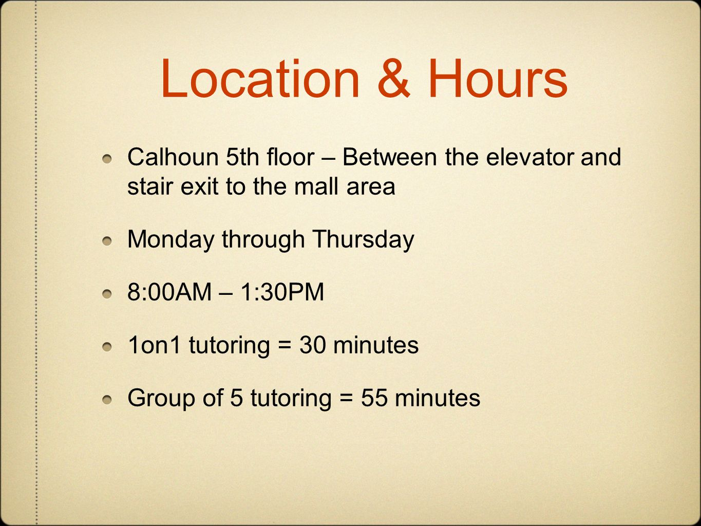 Location & Hours Calhoun 5th floor – Between the elevator and stair exit to the mall area Monday through Thursday 8:00AM – 1:30PM 1on1 tutoring = 30 minutes Group of 5 tutoring = 55 minutes