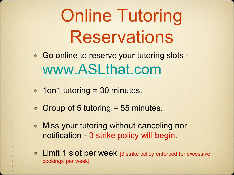Online Tutoring Reservations Go online to reserve your tutoring slots - www.ASLthat.com www.ASLthat.com 1on1 tutoring = 30 minutes. Group of 5 tutorin