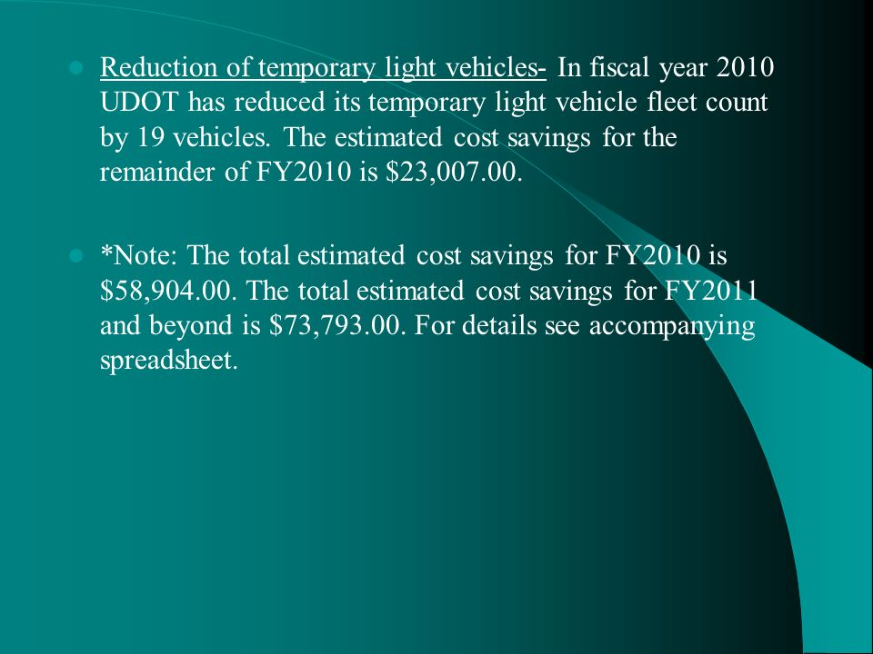 Reduction of temporary light vehicles- In fiscal year 2010 UDOT has reduced its temporary light vehicle fleet count by 19 vehicles. The estimated cost