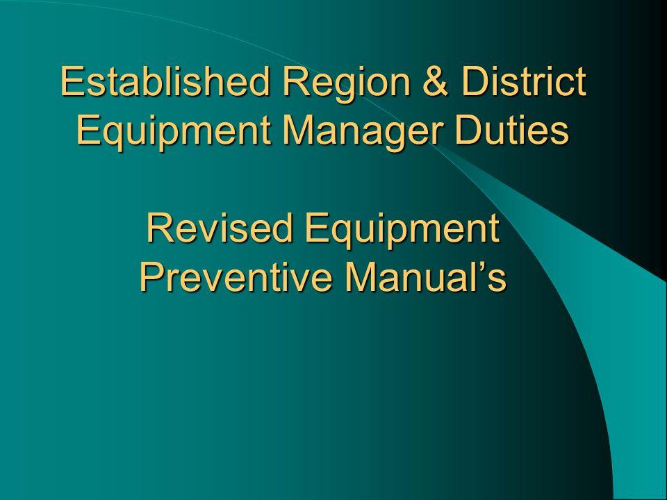 Established Region & District Equipment Manager Duties Revised Equipment Preventive Manuals