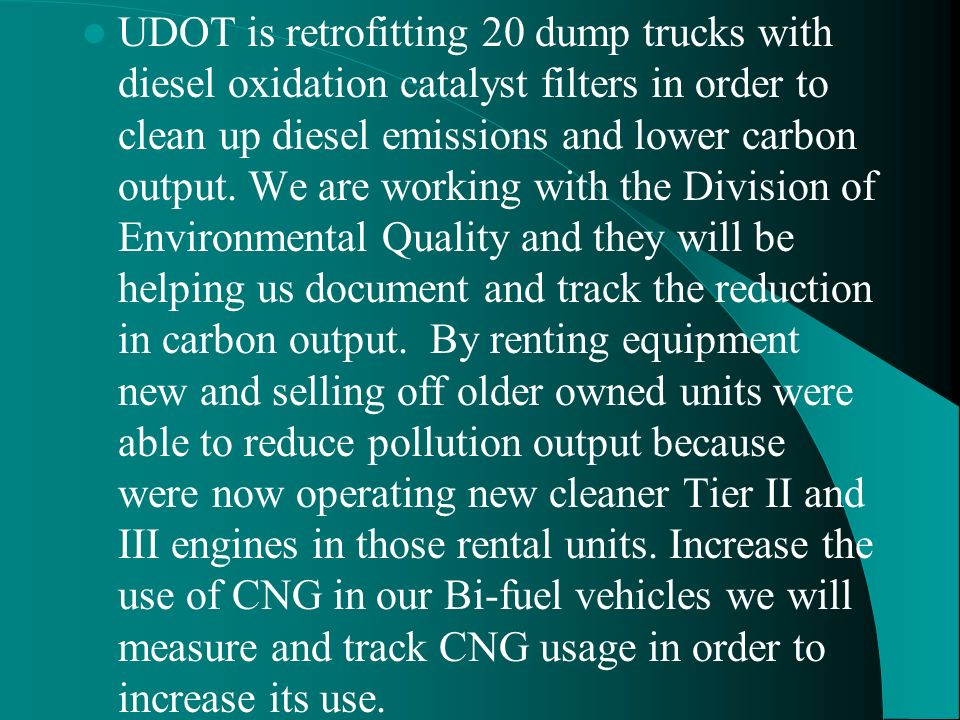 UDOT is retrofitting 20 dump trucks with diesel oxidation catalyst filters in order to clean up diesel emissions and lower carbon output. We are worki