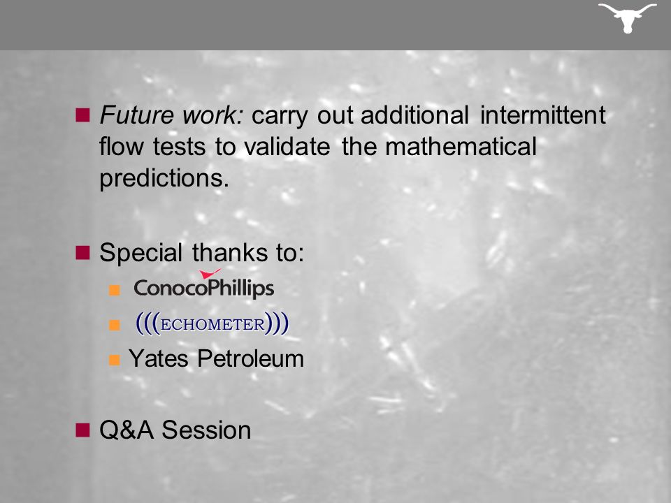 Future work: carry out additional intermittent flow tests to validate the mathematical predictions. Special thanks to: Yates Petroleum Q&A Session