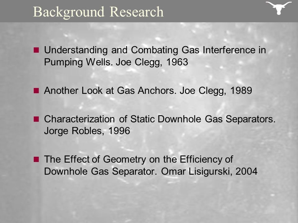 Background Research Understanding and Combating Gas Interference in Pumping Wells. Joe Clegg, 1963 Another Look at Gas Anchors. Joe Clegg, 1989 Charac