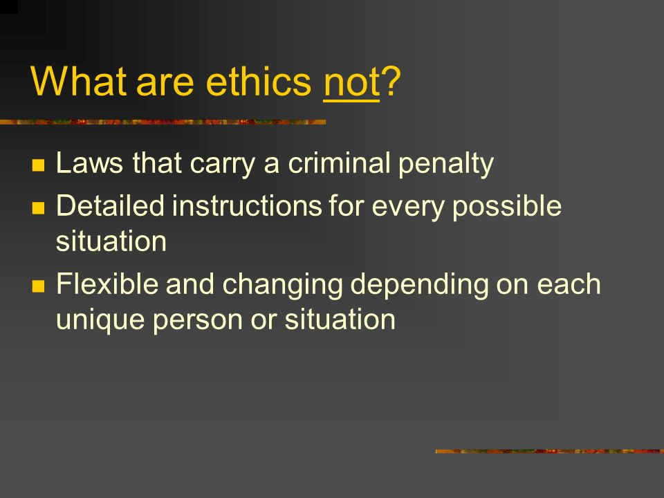 What are ethics not.