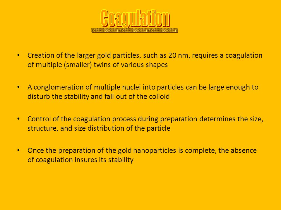 Creation of the larger gold particles, such as 20 nm, requires a coagulation of multiple (smaller) twins of various shapes A conglomeration of multipl