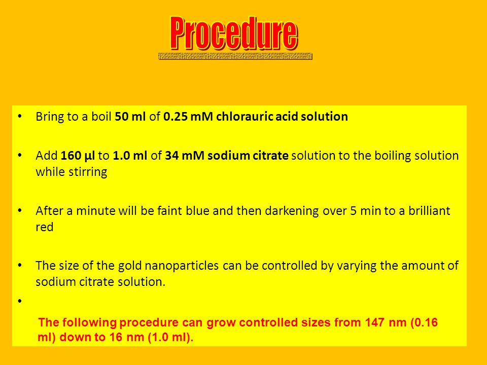 Bring to a boil 50 ml of 0.25 mM chlorauric acid solution Add 160 μl to 1.0 ml of 34 mM sodium citrate solution to the boiling solution while stirring