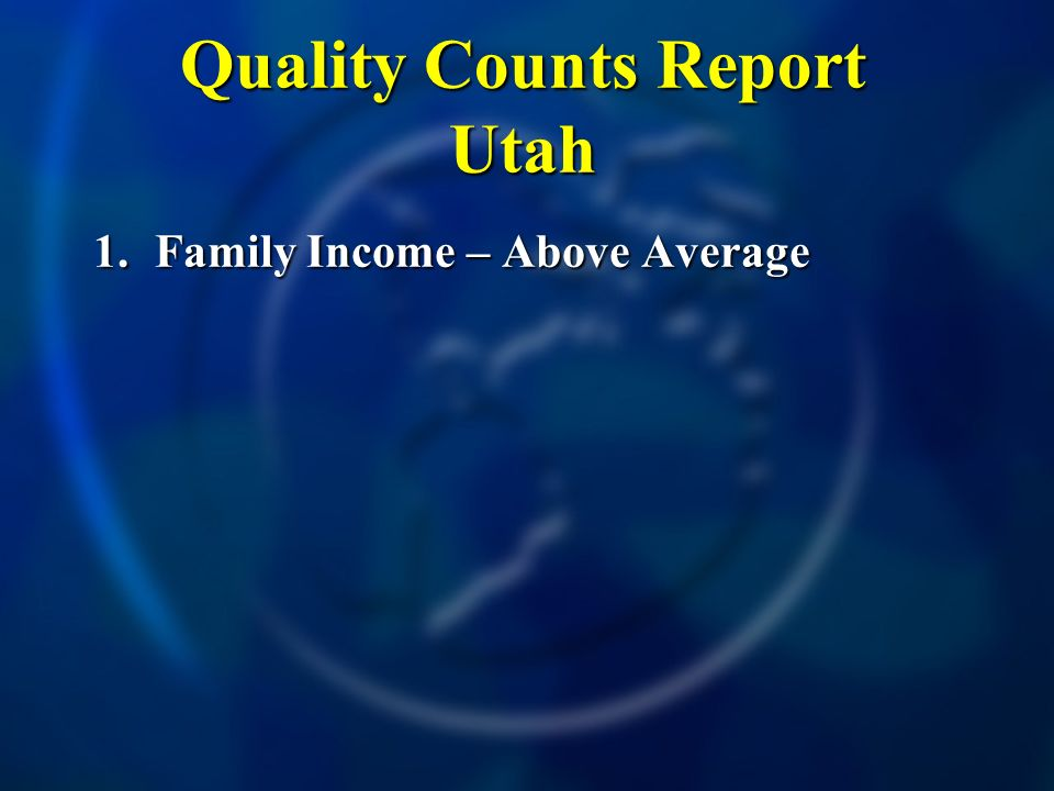 Quality Counts Report Utah 1. Family Income – Above Average 5.indergarten - Average