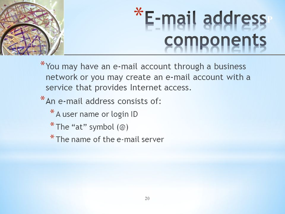 XP 20 * You may have an e-mail account through a business network or you may create an e-mail account with a service that provides Internet access.