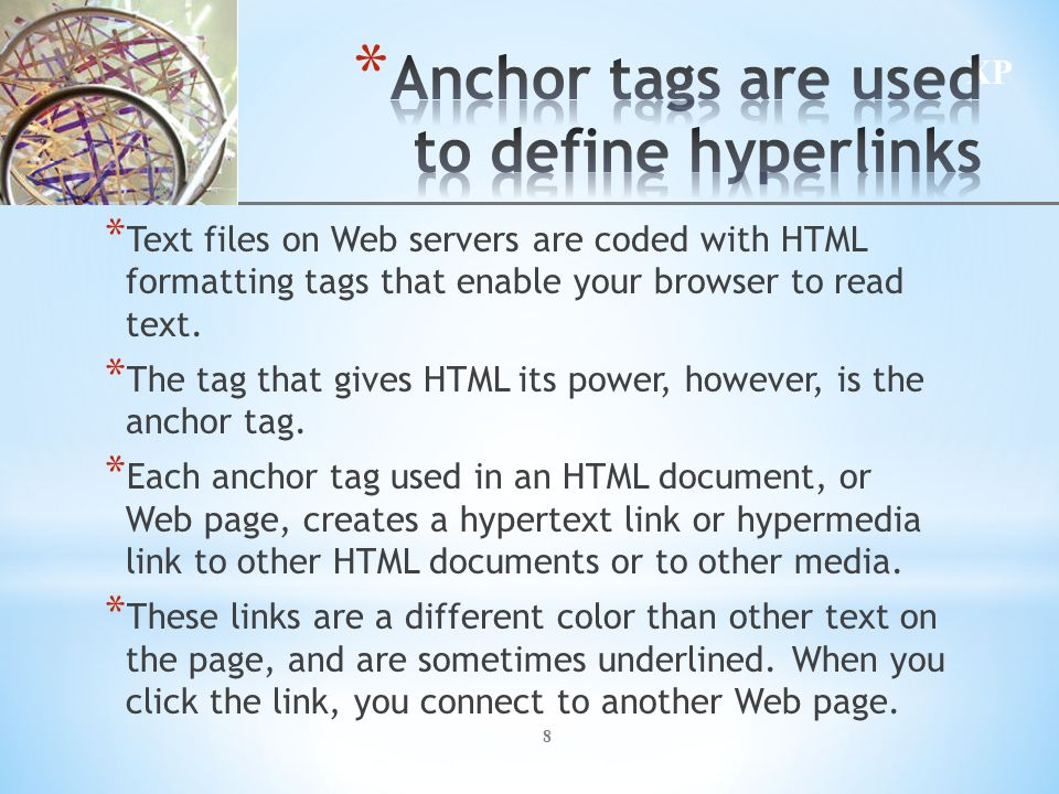 8 * Text files on Web servers are coded with HTML formatting tags that enable your browser to read text.
