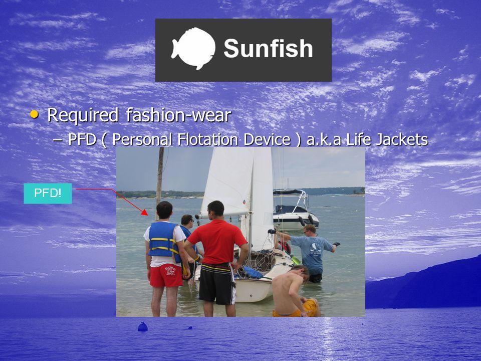 Required fashion-wear Required fashion-wear –PFD ( Personal Flotation Device ) a.k.a Life Jackets PFD!