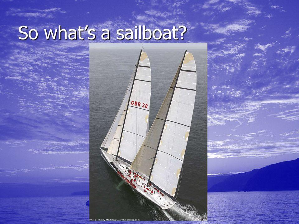 So whats a sailboat?