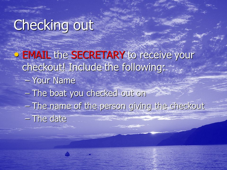 Checking out EMAIL the SECRETARY to receive your checkout! Include the following: EMAIL the SECRETARY to receive your checkout! Include the following: