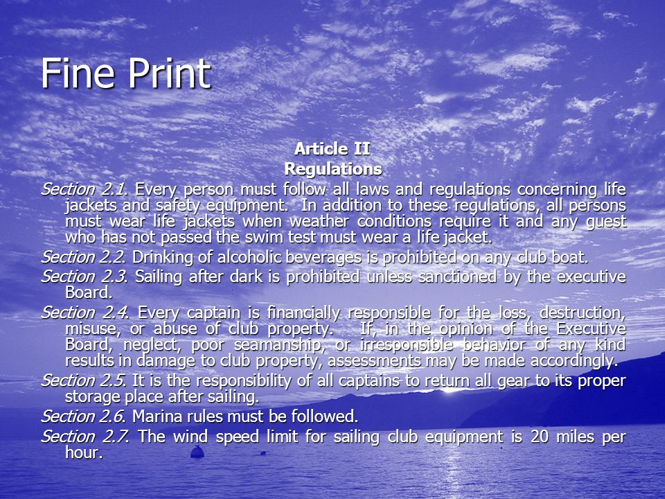 Fine Print Article II Regulations Section 2.1. Every person must follow all laws and regulations concerning life jackets and safety equipment. In addi