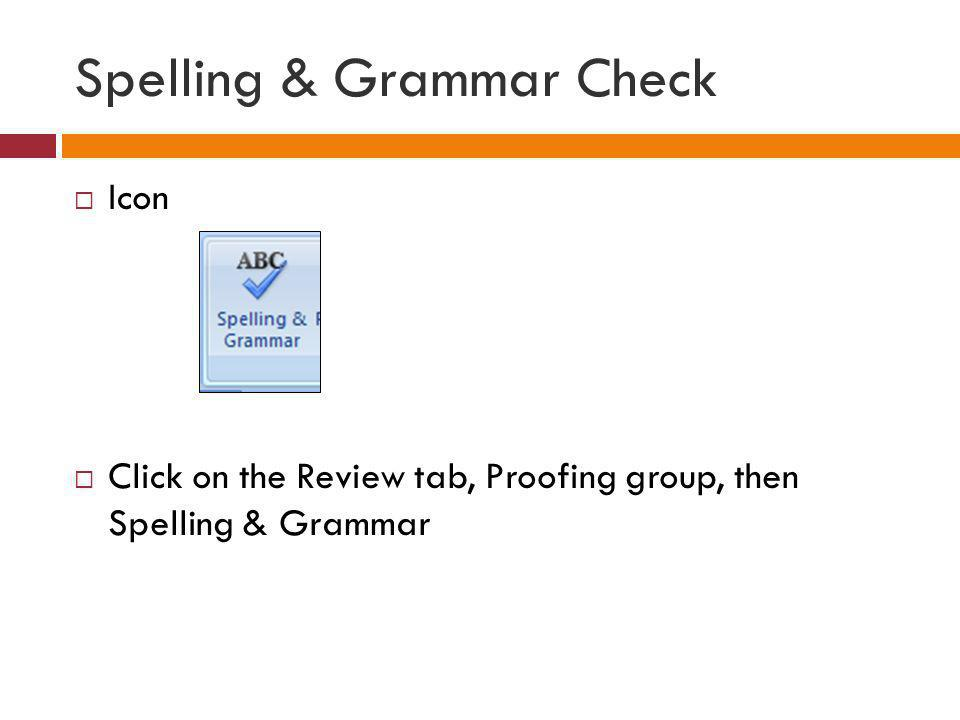 Spelling & Grammar Check Icon Click on the Review tab, Proofing group, then Spelling & Grammar