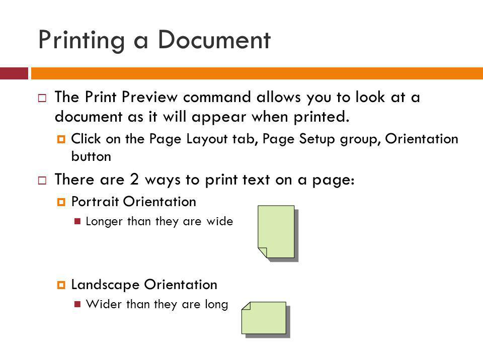 Printing a Document The Print Preview command allows you to look at a document as it will appear when printed. Click on the Page Layout tab, Page Setu