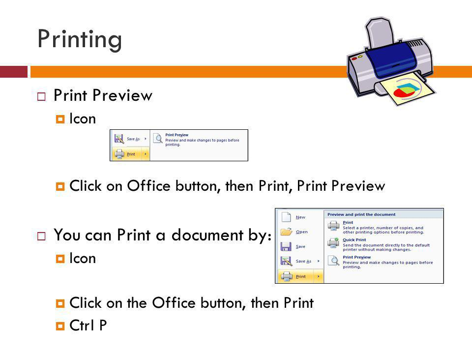 Printing Print Preview Icon Click on Office button, then Print, Print Preview You can Print a document by: Icon Click on the Office button, then Print