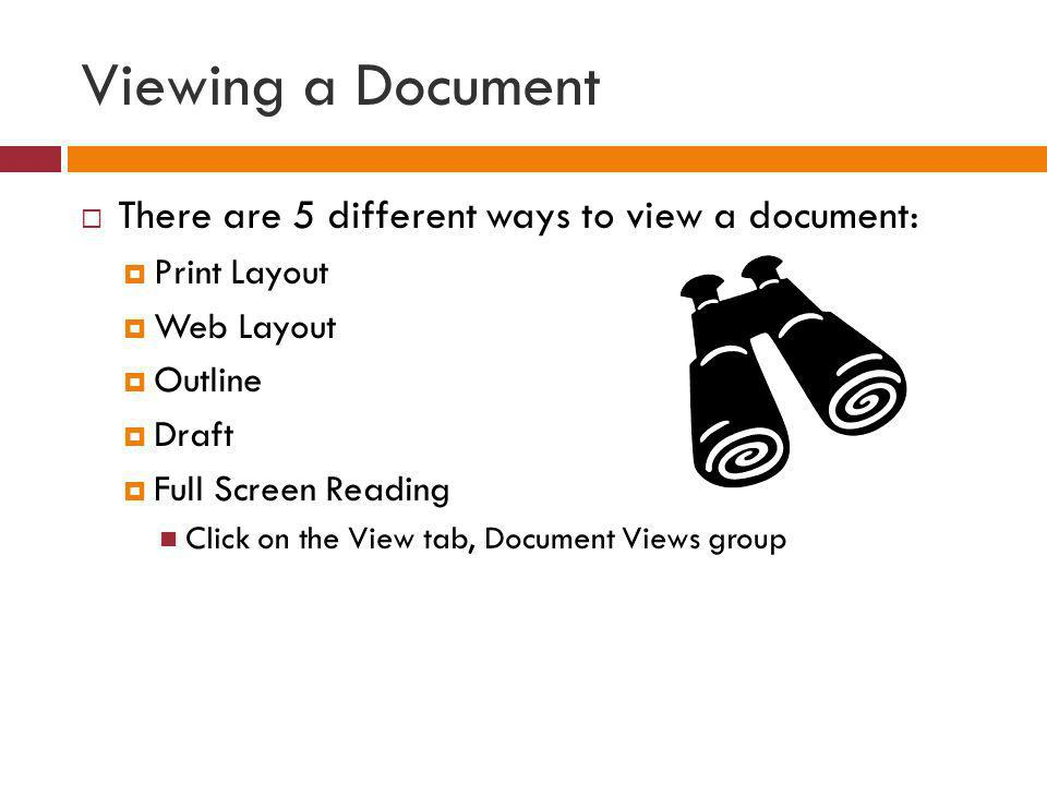 Viewing a Document There are 5 different ways to view a document: Print Layout Web Layout Outline Draft Full Screen Reading Click on the View tab, Doc