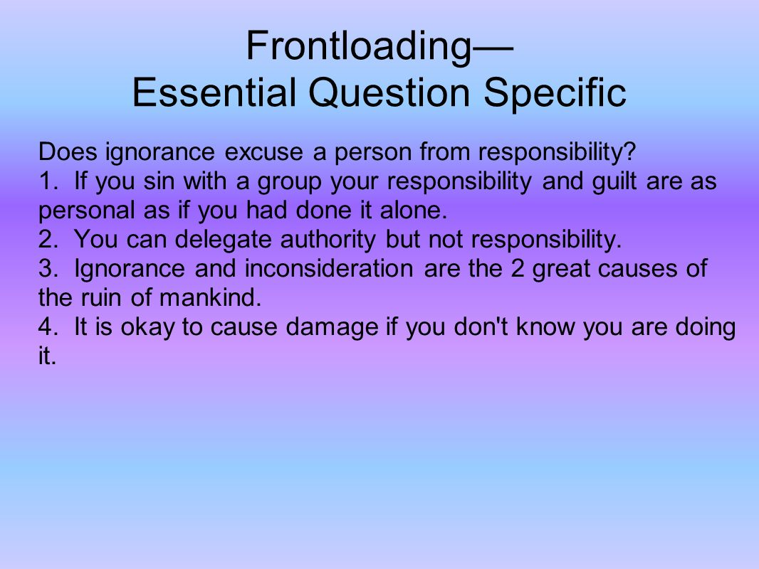 Frontloading Essential Question Specific Does ignorance excuse a person from responsibility.