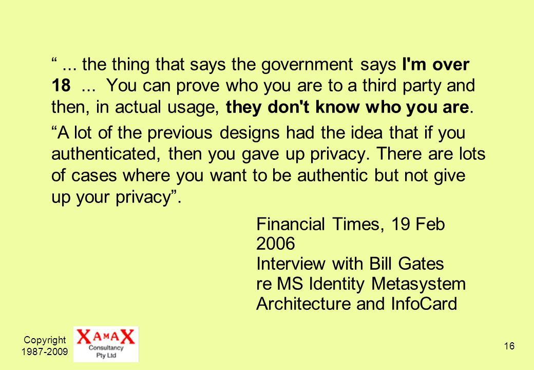 Copyright 1987-2009 16 Financial Times, 19 Feb 2006 Interview with Bill Gates re MS Identity Metasystem Architecture and InfoCard...