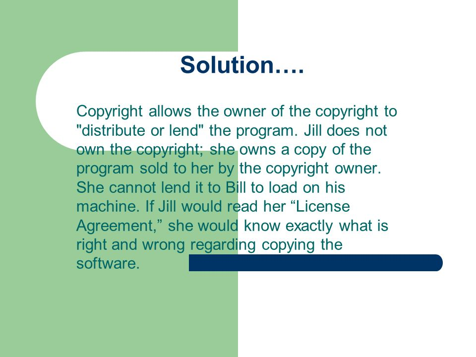 Solution…. Copyright allows the owner of the copyright to