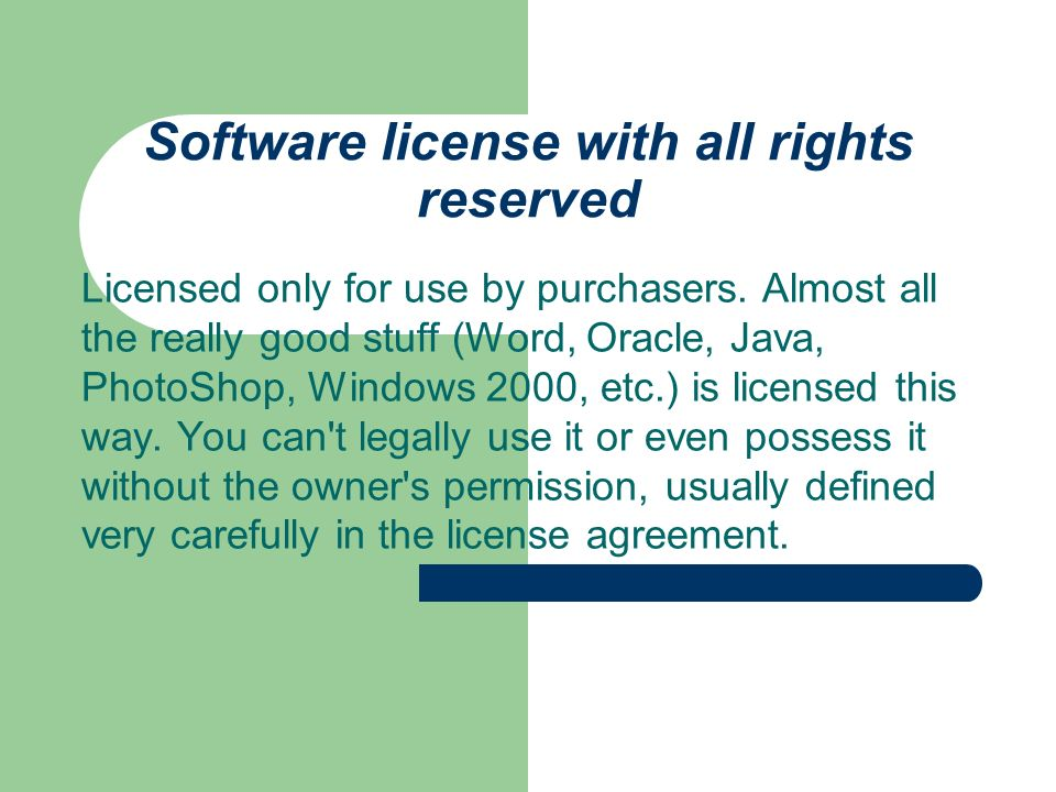 Software license with all rights reserved Licensed only for use by purchasers. Almost all the really good stuff (Word, Oracle, Java, PhotoShop, Window
