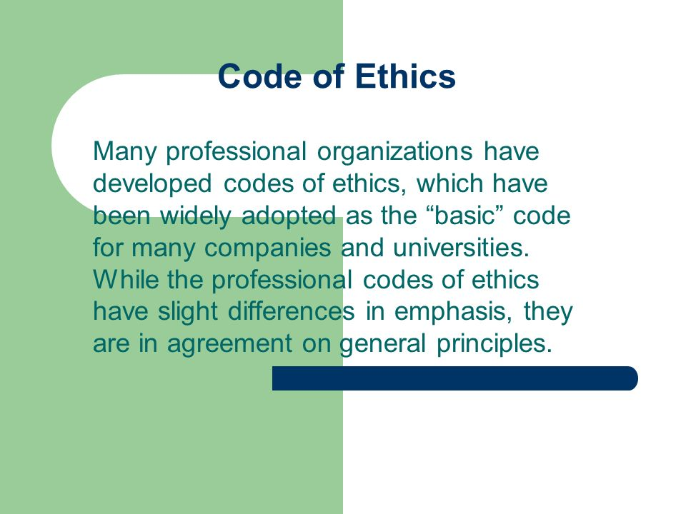 Code of Ethics Many professional organizations have developed codes of ethics, which have been widely adopted as the basic code for many companies and