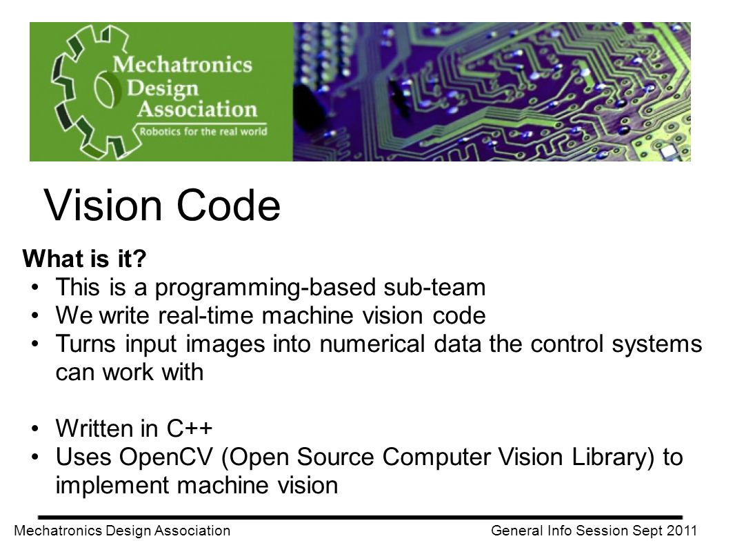 What is it? This is a programming-based sub-team We write real-time machine vision code Turns input images into numerical data the control systems can