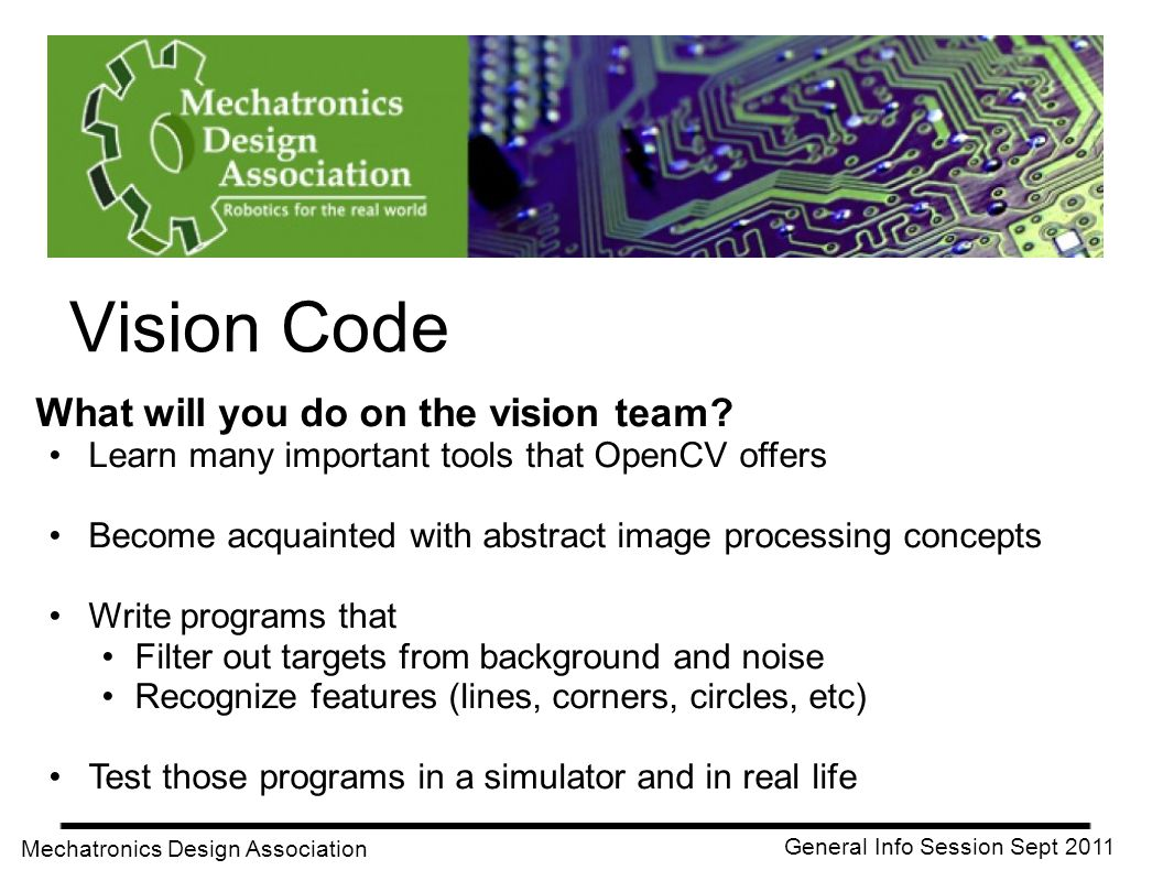 Vision Code What will you do on the vision team? Learn many important tools that OpenCV offers Become acquainted with abstract image processing concep