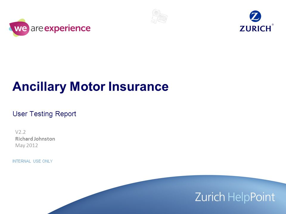 INTERNAL USE ONLY Ancillary Motor Insurance User Testing Report V2.2 Richard Johnston May 2012