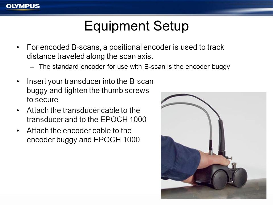 Equipment Setup For encoded B-scans, a positional encoder is used to track distance traveled along the scan axis. –The standard encoder for use with B