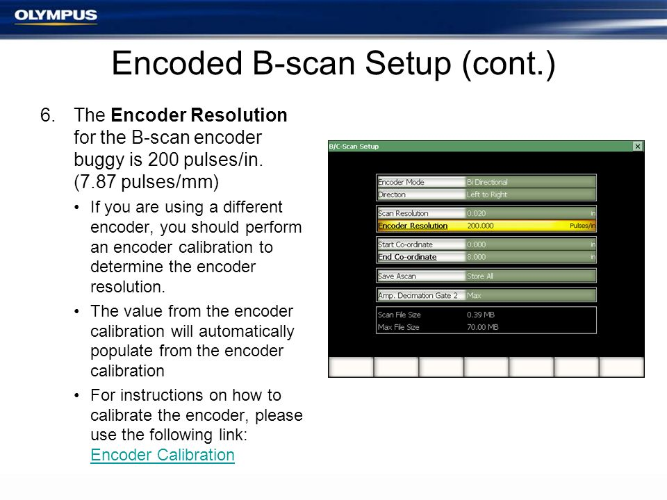 Encoded B-scan Setup (cont.) 6.The Encoder Resolution for the B-scan encoder buggy is 200 pulses/in. (7.87 pulses/mm) If you are using a different enc