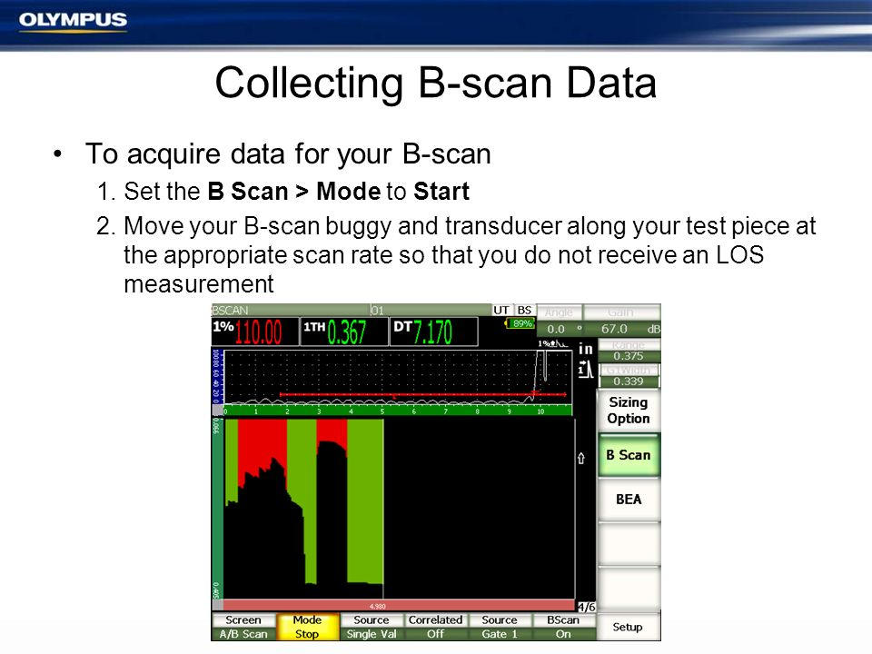 Collecting B-scan Data To acquire data for your B-scan 1.Set the B Scan > Mode to Start 2.Move your B-scan buggy and transducer along your test piece