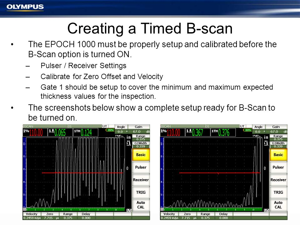The EPOCH 1000 must be properly setup and calibrated before the B-Scan option is turned ON. –Pulser / Receiver Settings –Calibrate for Zero Offset and