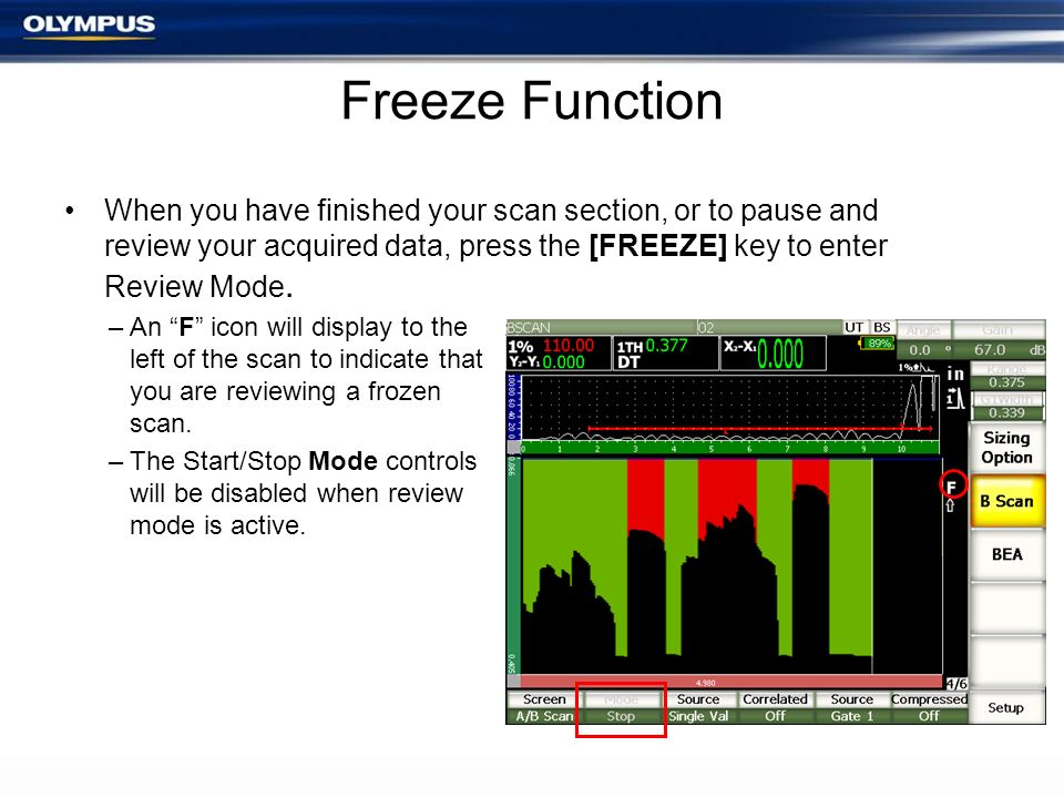 Freeze Function When you have finished your scan section, or to pause and review your acquired data, press the [FREEZE] key to enter Review Mode. –An