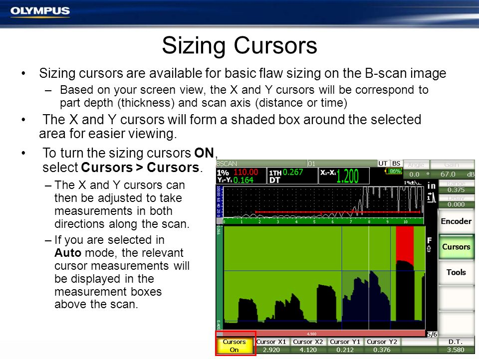 Sizing Cursors Sizing cursors are available for basic flaw sizing on the B-scan image –Based on your screen view, the X and Y cursors will be correspo