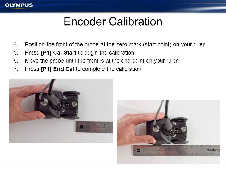 Encoder Calibration 4.Position the front of the probe at the zero mark (start point) on your ruler 5.Press [P1] Cal Start to begin the calibration 6.M