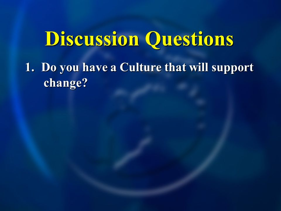 Discussion Questions 1. Do you have a Culture that will support change? 5.indergarten - Average
