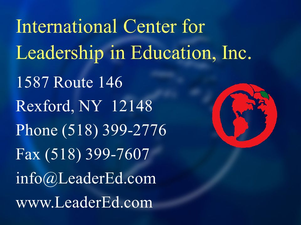1587 Route 146 Rexford, NY 12148 Phone (518) 399-2776 Fax (518) 399-7607 info@LeaderEd.com www.LeaderEd.com International Center for Leadership in Edu