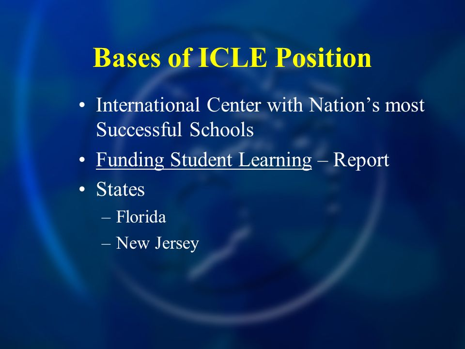 Bases of ICLE Position International Center with Nations most Successful Schools Funding Student Learning – Report States –Florida –New Jersey
