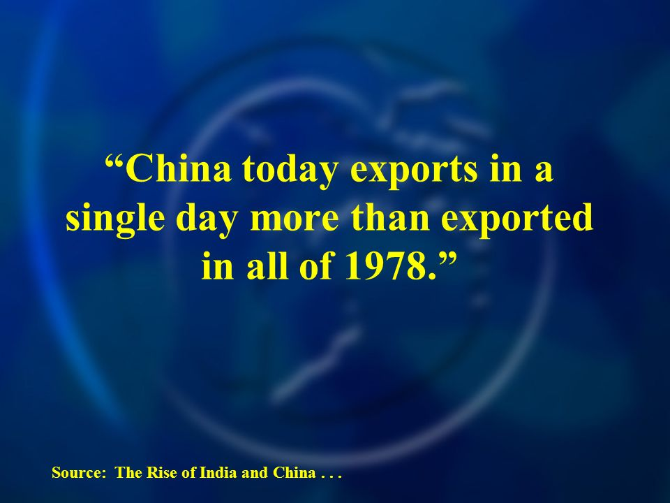 China today exports in a single day more than exported in all of 1978. Source: The Rise of India and China...