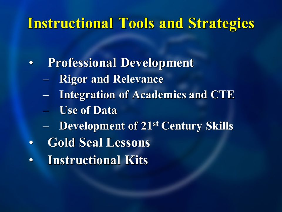 Professional DevelopmentProfessional Development –Rigor and Relevance –Integration of Academics and CTE –Use of Data –Development of 21 st Century Ski
