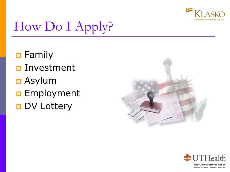 How Do I Apply? Family Investment Asylum Employment DV Lottery
