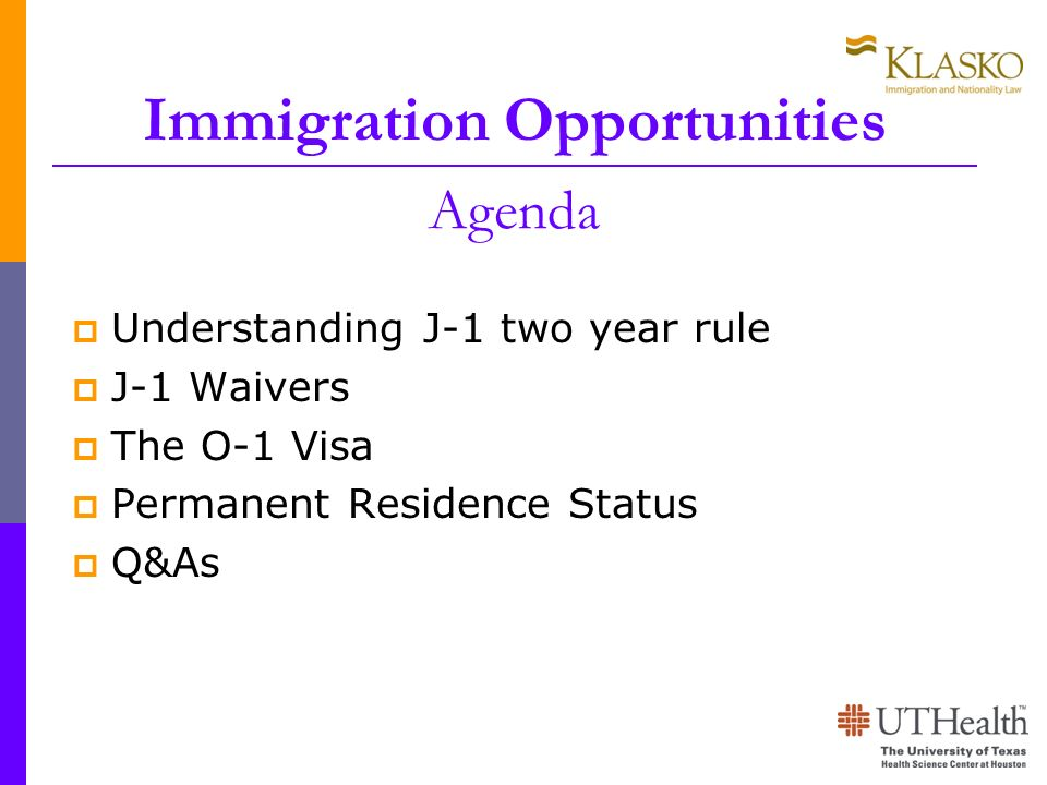 Immigration Opportunities Agenda Understanding J-1 two year rule J-1 Waivers The O-1 Visa Permanent Residence Status Q&As